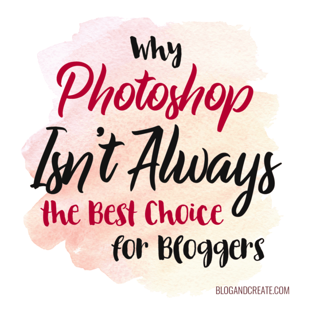Why Photoshop is Great for Bloggers but Not Always the Best Tool